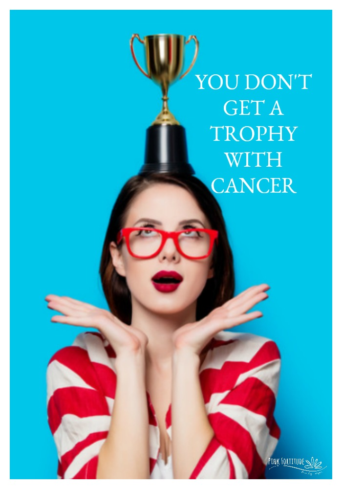 You Don't Get a Trophy With Cancer